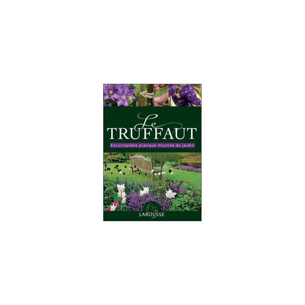 Le Truffaut : Encyclopédie pratique illustré du jardin : Edition ...